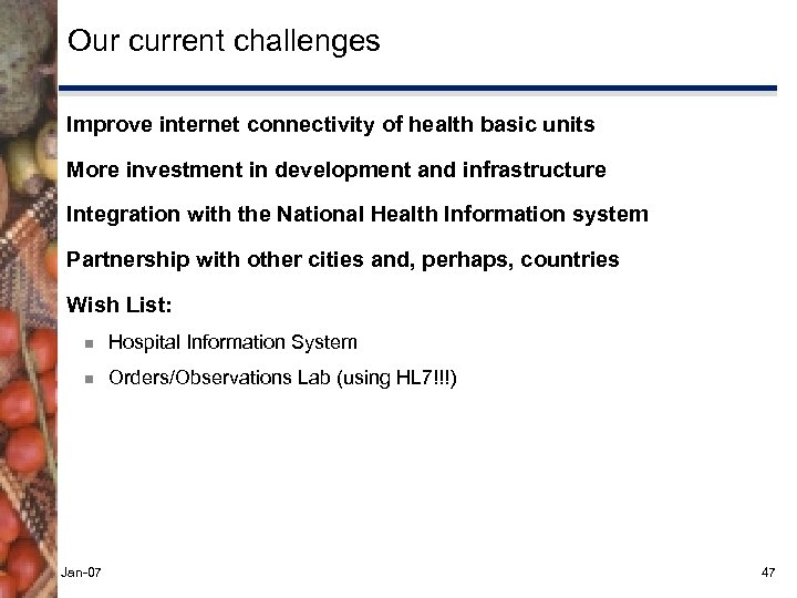 Our current challenges Improve internet connectivity of health basic units More investment in development