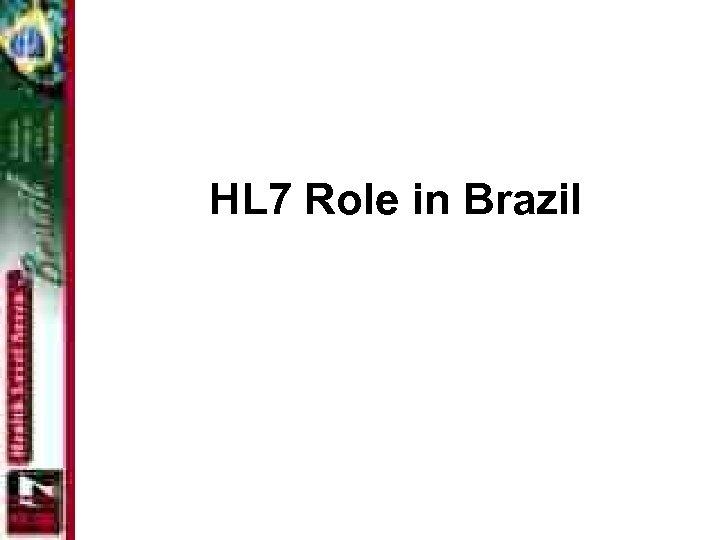 HL 7 Role in Brazil