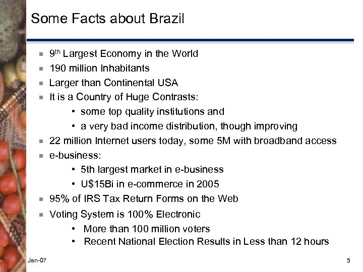 Some Facts about Brazil ¾ ¾ ¾ ¾ Jan-07 9 th Largest Economy in
