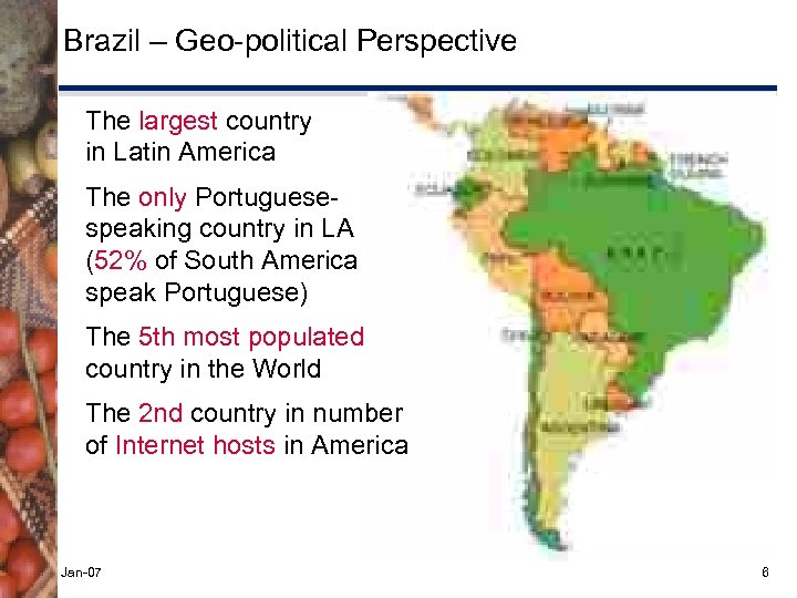 Brazil – Geo-political Perspective The largest country in Latin America The only Portuguesespeaking country