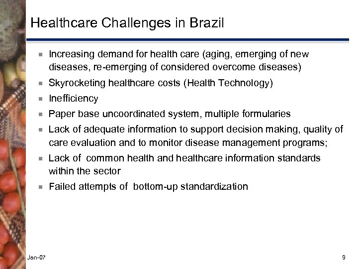 Healthcare Challenges in Brazil ¾ Increasing demand for health care (aging, emerging of new