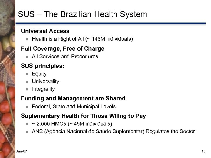 SUS – The Brazilian Health System Universal Access ¾ Health is a Right of