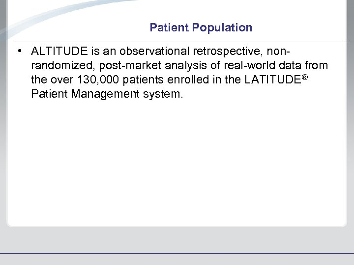 Patient Population • ALTITUDE is an observational retrospective, nonrandomized, post-market analysis of real-world data