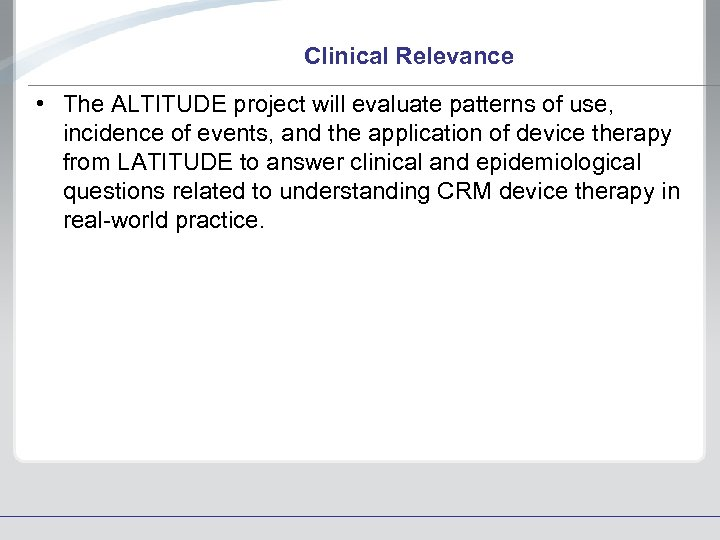 Clinical Relevance • The ALTITUDE project will evaluate patterns of use, incidence of events,