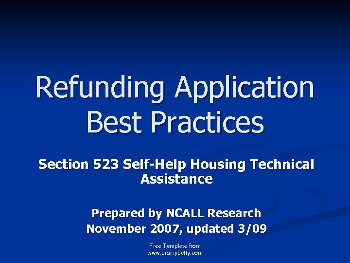 Refunding Application Best Practices Section 523 Self-Help Housing Technical Assistance Prepared by NCALL Research