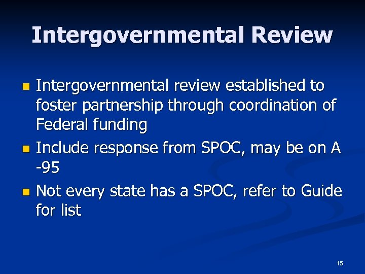 Intergovernmental Review n n n Intergovernmental review established to foster partnership through coordination of
