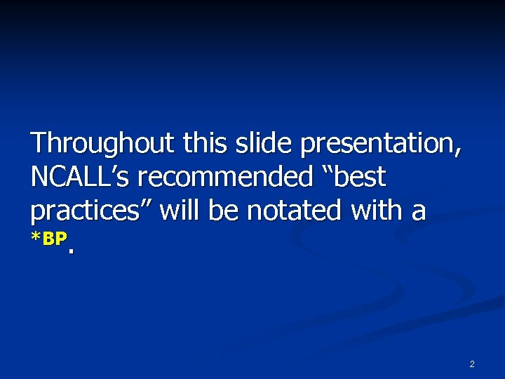 """Throughout this slide presentation, NCALL's recommended """"best practices"""" will be notated with a *BP."""