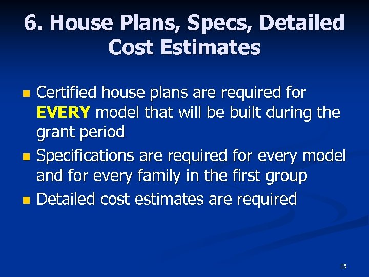 6. House Plans, Specs, Detailed Cost Estimates n n n Certified house plans are