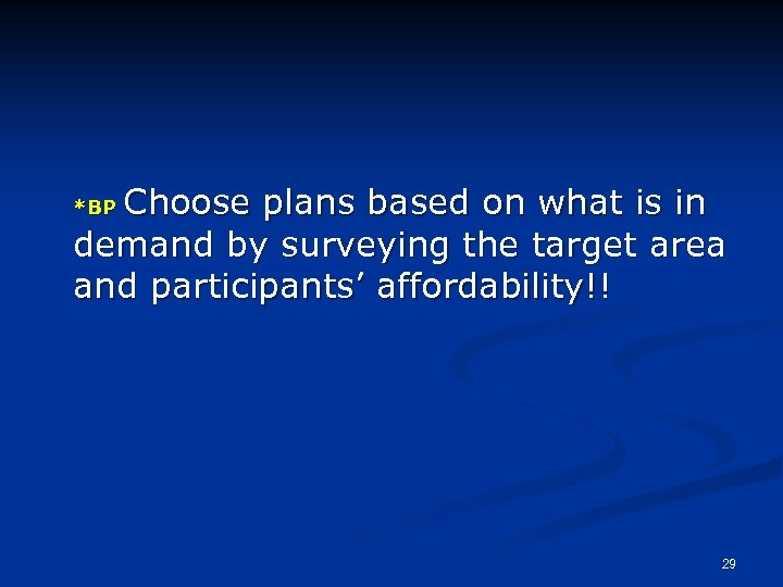 Choose plans based on what is in demand by surveying the target area and
