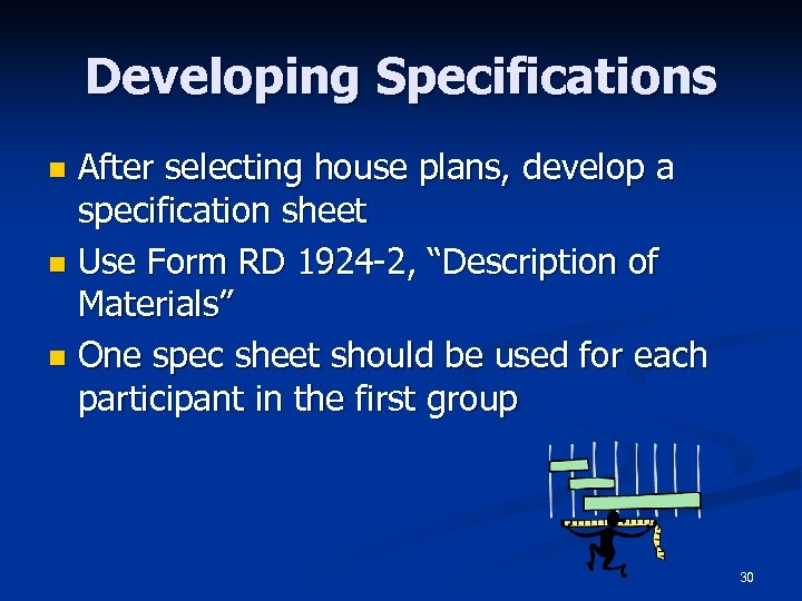 Developing Specifications After selecting house plans, develop a specification sheet n Use Form RD