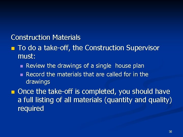 Construction Materials n To do a take-off, the Construction Supervisor must: n n n