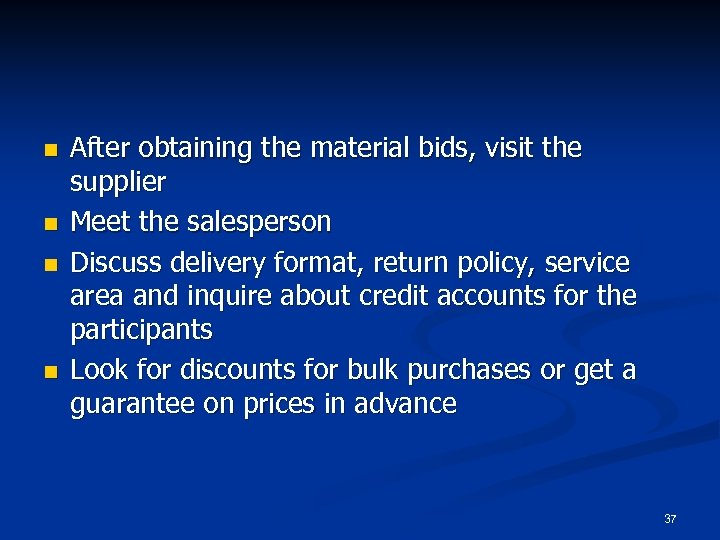 n n After obtaining the material bids, visit the supplier Meet the salesperson Discuss