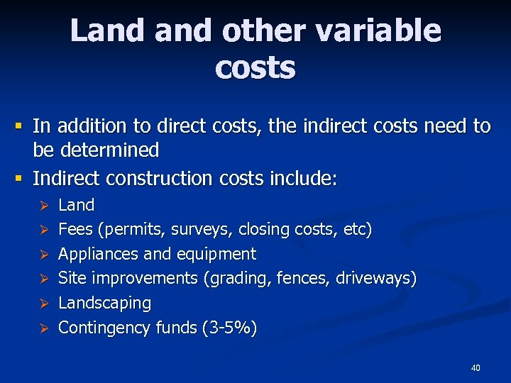 Land other variable costs § In addition to direct costs, the indirect costs need