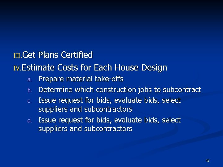 III. Get Plans Certified IV. Estimate Costs for Each House Design a. b. c.
