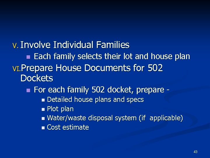 V. Involve n Each family selects their lot and house plan VI. Prepare Dockets
