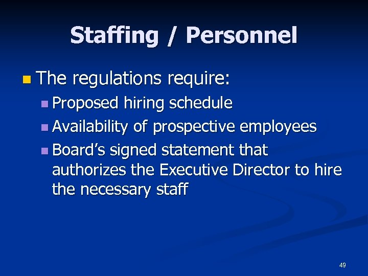 Staffing / Personnel n The regulations require: n Proposed hiring schedule n Availability of