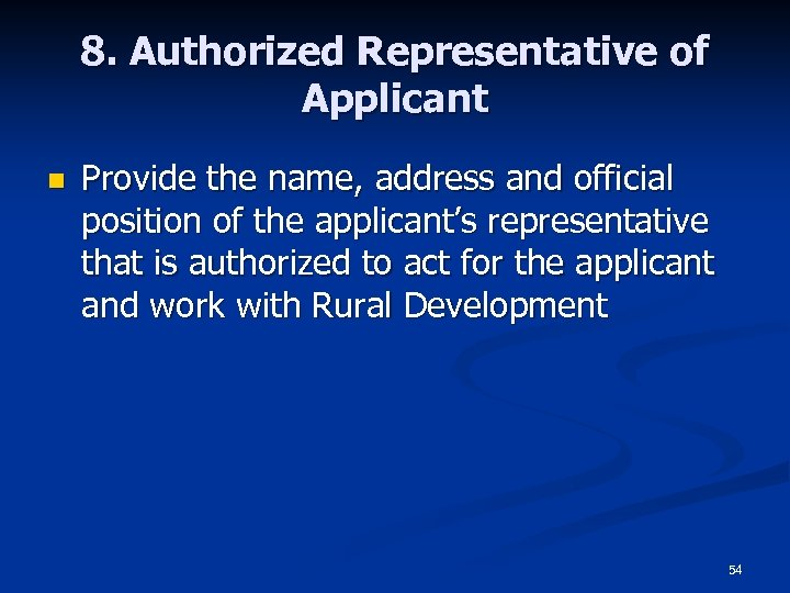 8. Authorized Representative of Applicant n Provide the name, address and official position of
