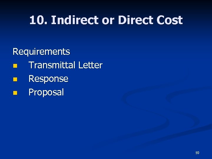 10. Indirect or Direct Cost Requirements n Transmittal Letter n Response n Proposal 59