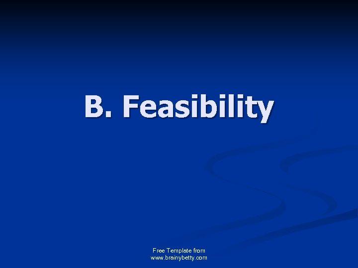 B. Feasibility Free Template from www. brainybetty. com