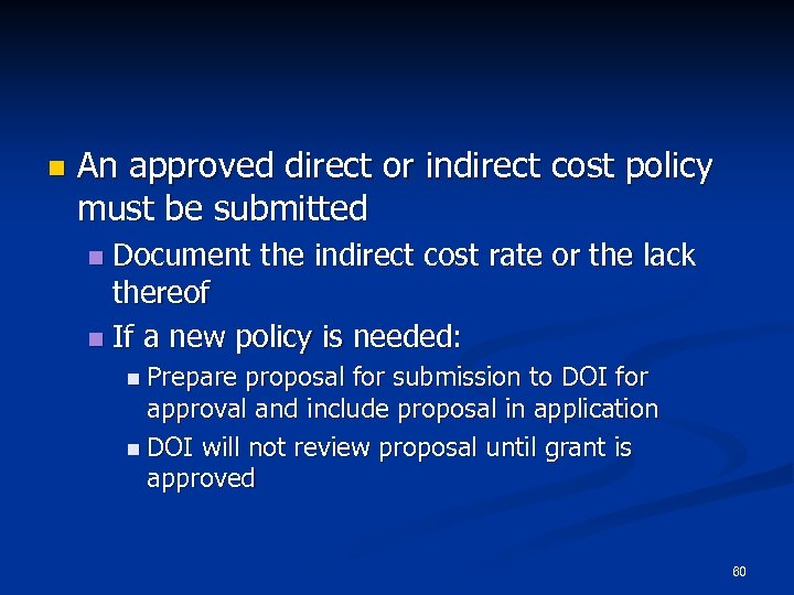 n An approved direct or indirect cost policy must be submitted Document the indirect