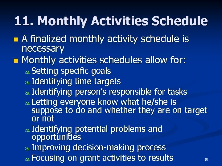 11. Monthly Activities Schedule A finalized monthly activity schedule is necessary n Monthly activities