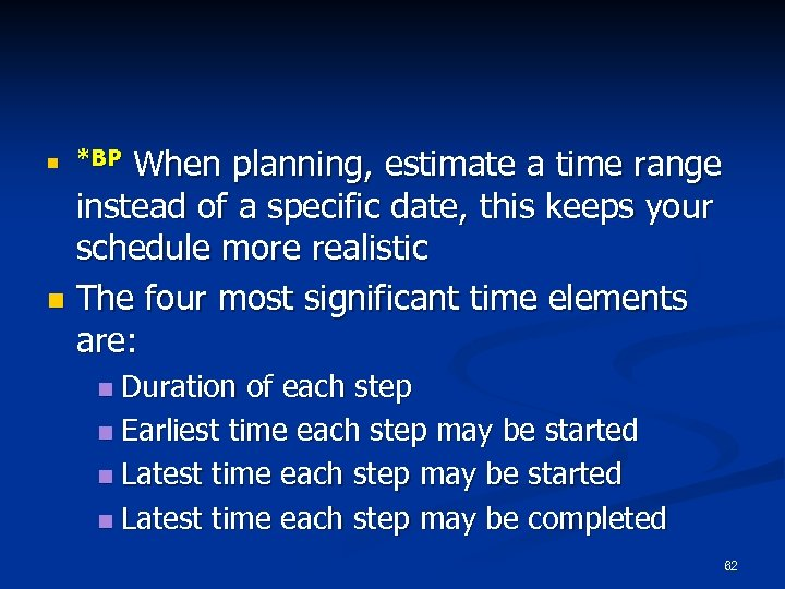 When planning, estimate a time range instead of a specific date, this keeps your