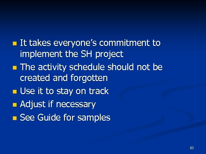 It takes everyone's commitment to implement the SH project n The activity schedule should