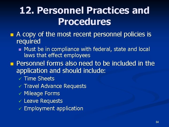 12. Personnel Practices and Procedures n A copy of the most recent personnel policies