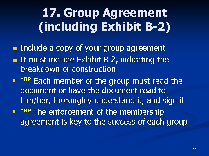 17. Group Agreement (including Exhibit B-2) n n Include a copy of your group