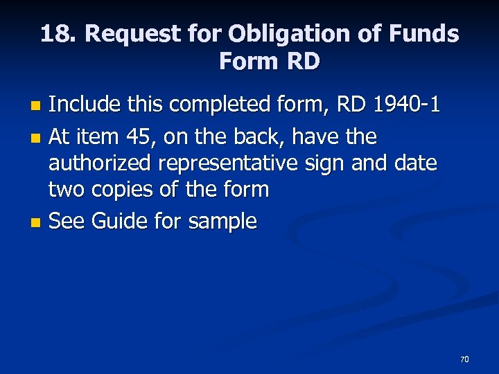 18. Request for Obligation of Funds Form RD Include this completed form, RD 1940