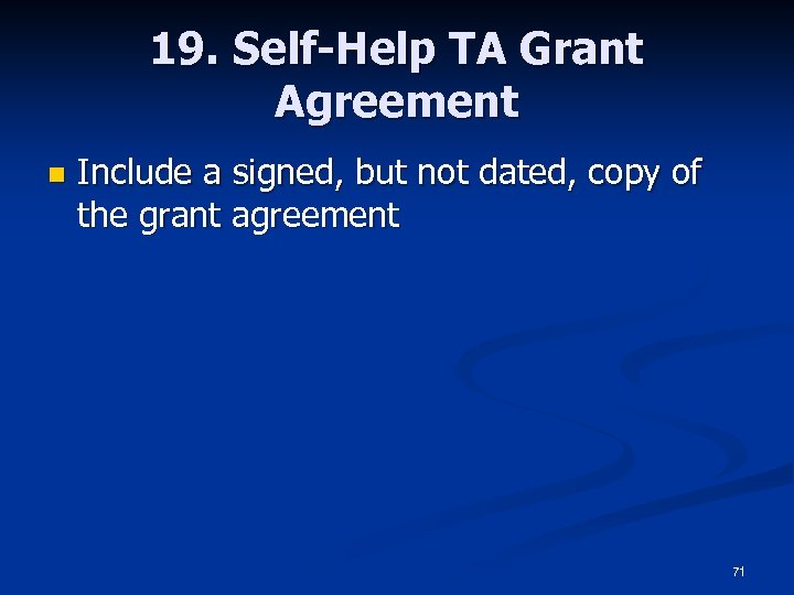 19. Self-Help TA Grant Agreement n Include a signed, but not dated, copy of