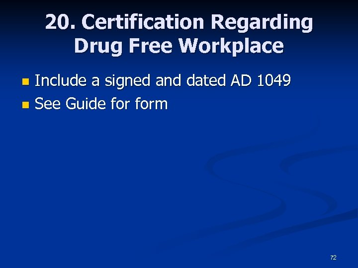 20. Certification Regarding Drug Free Workplace Include a signed and dated AD 1049 n