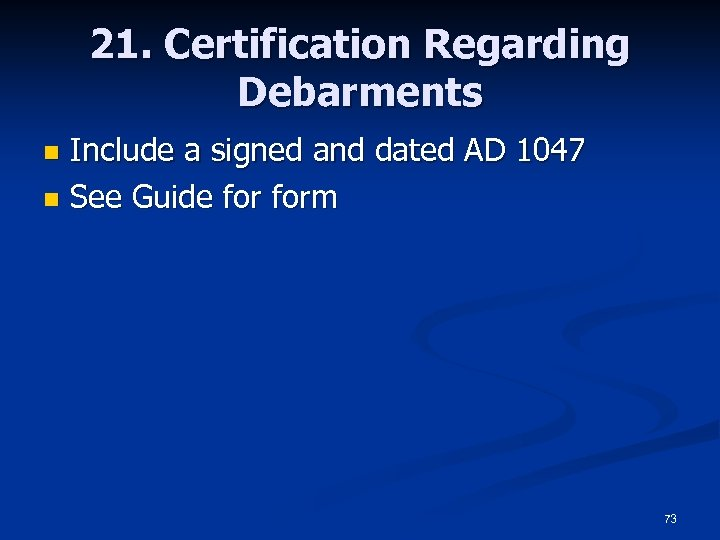 21. Certification Regarding Debarments Include a signed and dated AD 1047 n See Guide