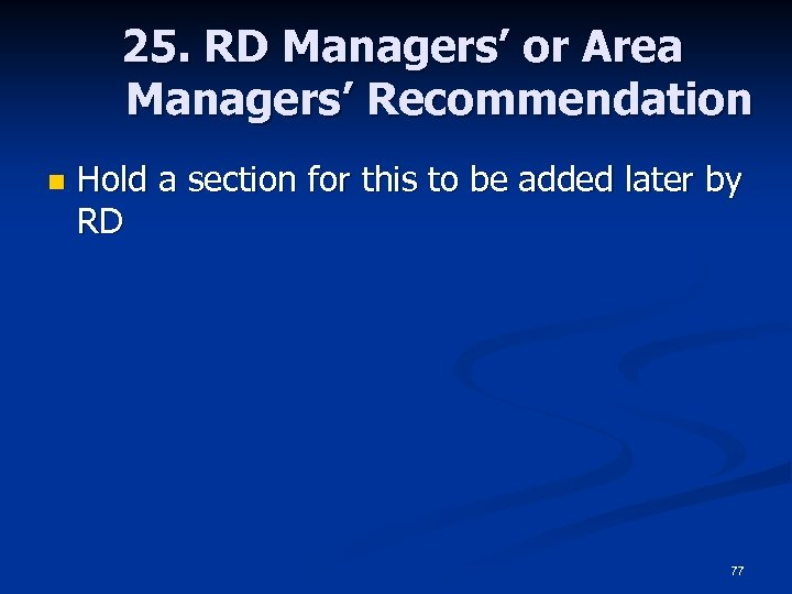 25. RD Managers' or Area Managers' Recommendation n Hold a section for this to