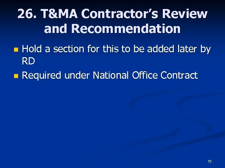 26. T&MA Contractor's Review and Recommendation Hold a section for this to be added