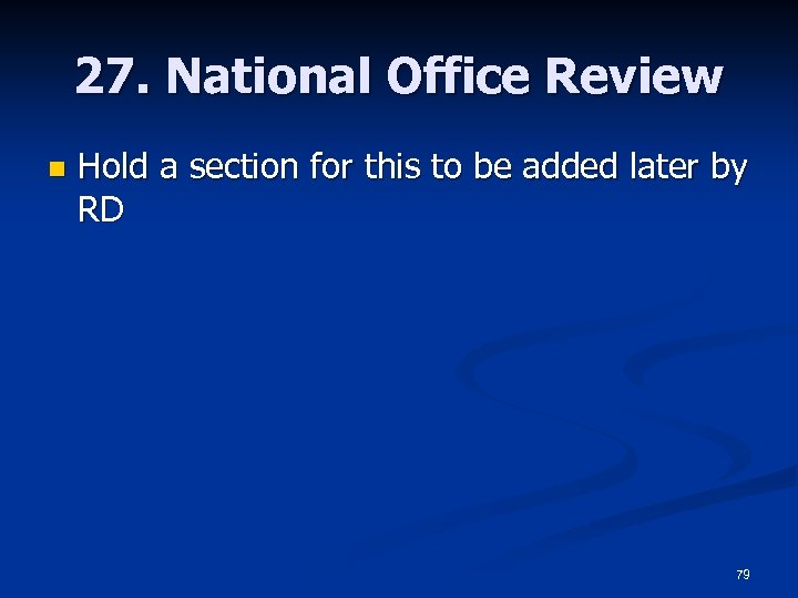 27. National Office Review n Hold a section for this to be added later