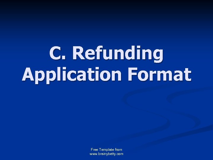 C. Refunding Application Format Free Template from www. brainybetty. com