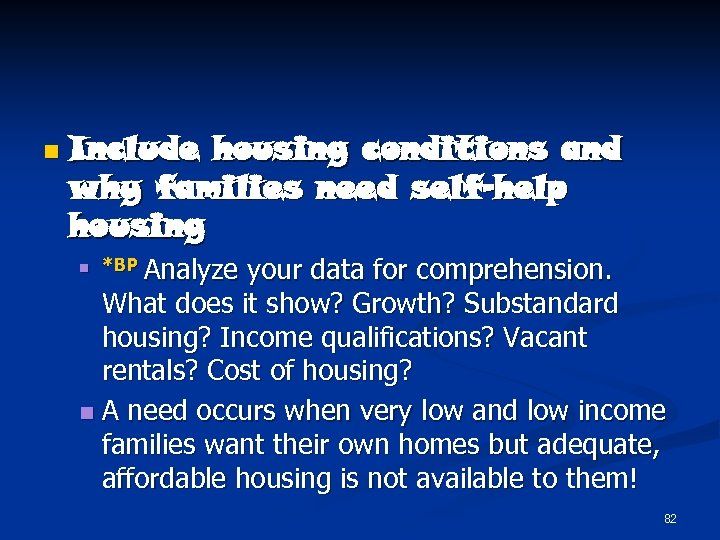 n Include housing conditions and why families need self-help housing your data for comprehension.
