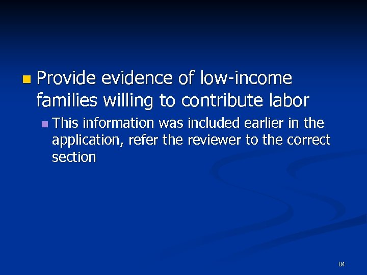 n Provide evidence of low-income families willing to contribute labor n This information was