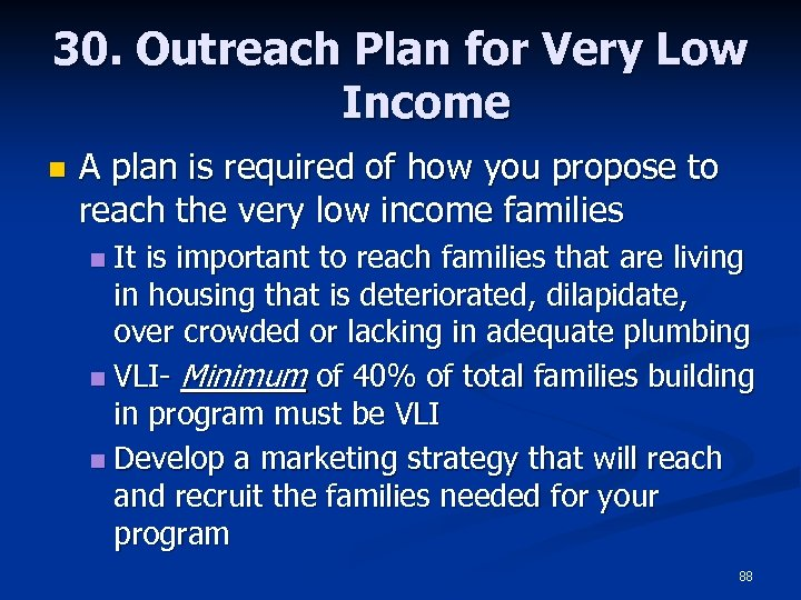 30. Outreach Plan for Very Low Income n A plan is required of how