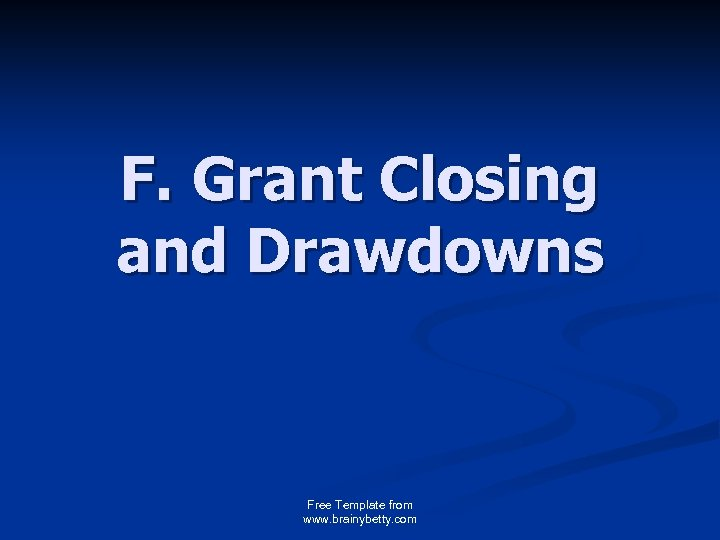 F. Grant Closing and Drawdowns Free Template from www. brainybetty. com