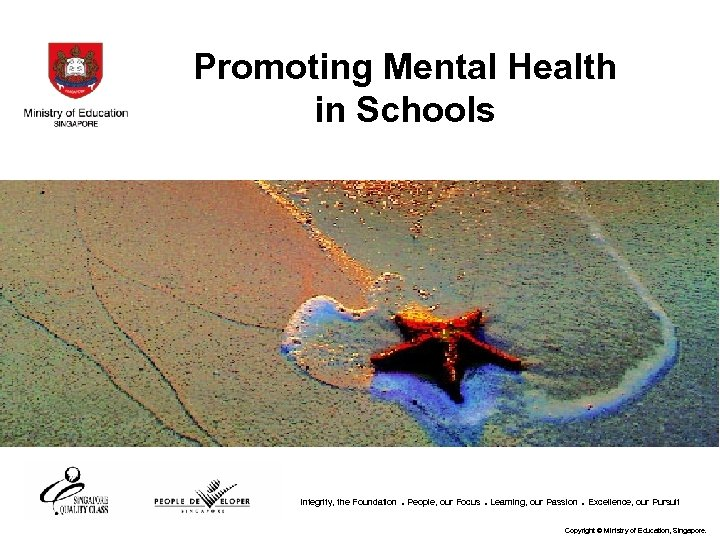 Promoting Mental Health in Schools Integrity, the Foundation . People, our Focus. Learning, our