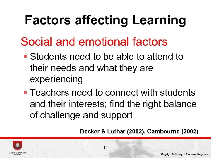 Factors affecting Learning Social and emotional factors § Students need to be able to