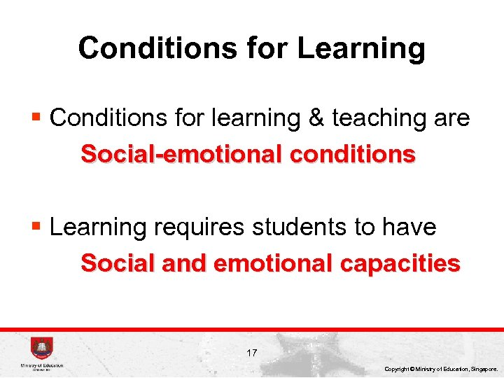 Conditions for Learning § Conditions for learning & teaching are Social-emotional conditions § Learning