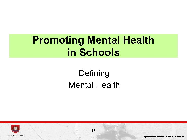 Promoting Mental Health in Schools Defining Mental Health 18 Copyright © Ministry of Education,