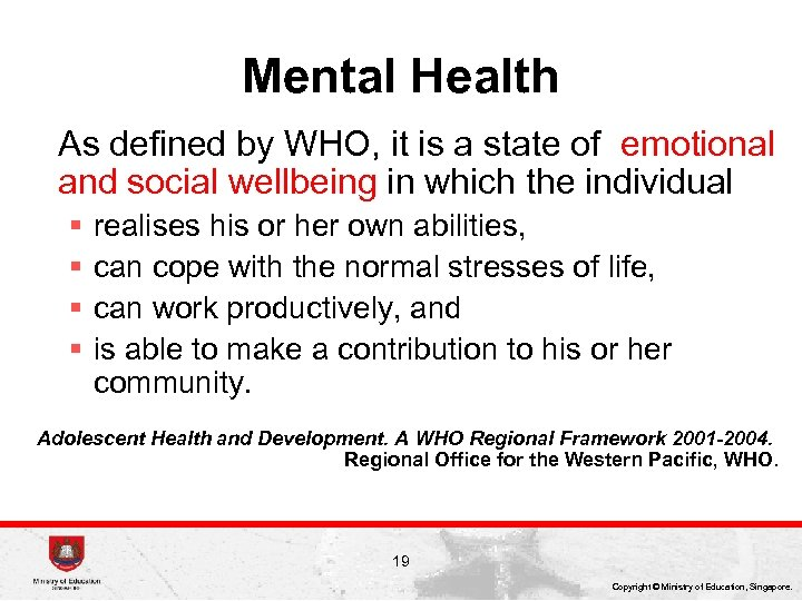 Mental Health As defined by WHO, it is a state of emotional and social
