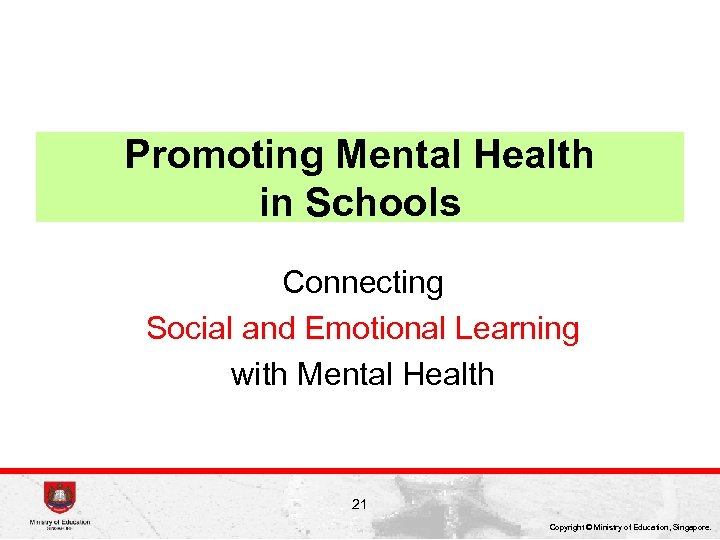 Promoting Mental Health in Schools Connecting Social and Emotional Learning with Mental Health 21