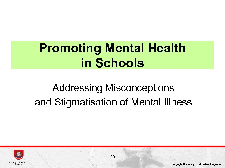 Promoting Mental Health in Schools Addressing Misconceptions and Stigmatisation of Mental Illness 26 Copyright