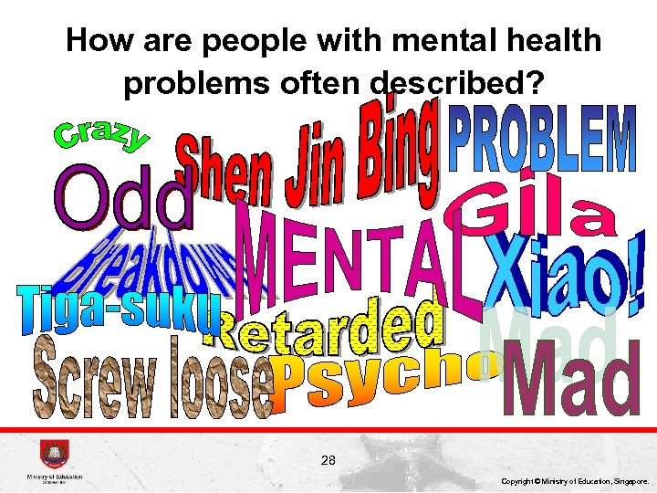 How are people with mental health problems often described? 28 Copyright © Ministry of