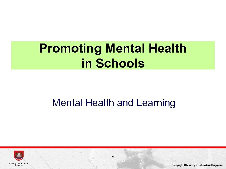 Promoting Mental Health in Schools Mental Health and Learning 3 Copyright © Ministry of